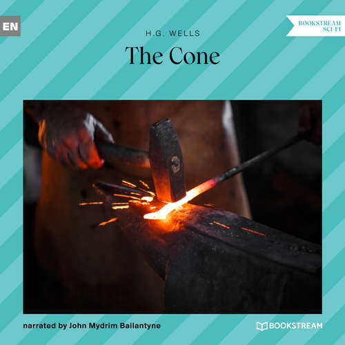 Audiobook The Cone - H. G. Wells - John Mydrim Ballantyne