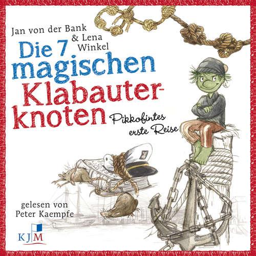 Hoerbuch Pikkofintes erste Reise - Die 7 magischen Klabauterknoten, Band 1 - Jan von der Bank - Peter Kaempfe