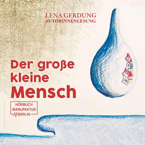 Hoerbuch Der große kleine Mensch - Lena Gerdung - Lena Gerdung