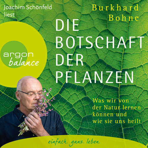 Hoerbuch Die Botschaft der Pflanzen - Was wir von der Natur lernen können und wie sie uns heilt - Burkhard Bohne - Joachim Schönfeld
