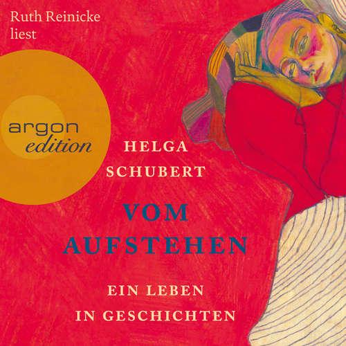 Hoerbuch Vom Aufstehen - Ein Leben in Geschichten - Helga Schubert - Ruth Reinecke