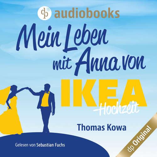 Hoerbuch Mein Leben mit Anna von IKEA - Hochzeit - Anna von IKEA-Reihe, Band 4 - Thomas Kowa - Sebastian Fuchs