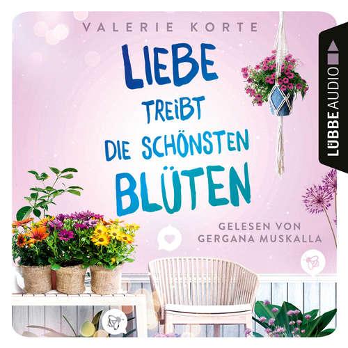 Hoerbuch Liebe treibt die schönsten Blüten - Valerie Korte - Gergana Muskalla
