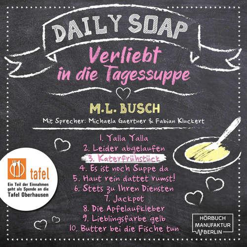 Hoerbuch Katerfrühstück - Daily Soap - Verliebt in die Tagessuppe - Mittwoch, Band 3 - M. L. Busch - Michaela Gaertner