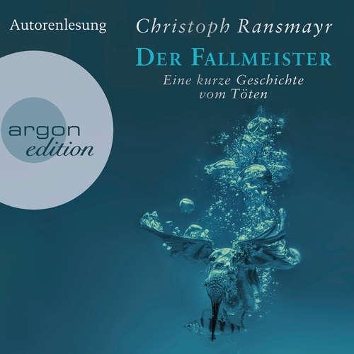 Hoerbuch Der Fallmeister - Eine kurze Geschichte vom Töten - Christoph Ransmayr - Christoph Ransmayr