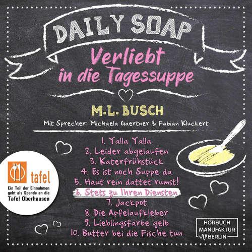 Hoerbuch Stets zu Ihren Diensten - Daily Soap - Verliebt in die Tagessuppe - Samstag, Band 6 - M. L. Busch - Michaela Gaertner