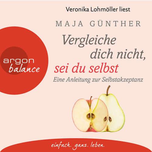 Hoerbuch Vergleiche dich nicht, sei du selbst - Eine Anleitung zur Selbstakzeptanz - Maja Günther - Veronika Lohmöller