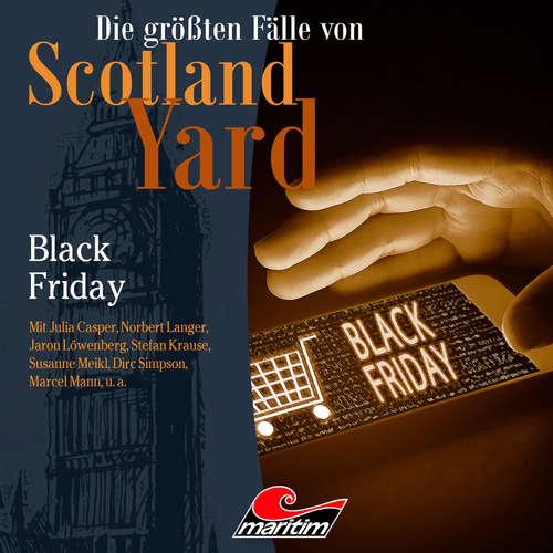 Hoerbuch Die größten Fälle von Scotland Yard, Folge 46: Black Friday - Markus Duschek - Julia Casper