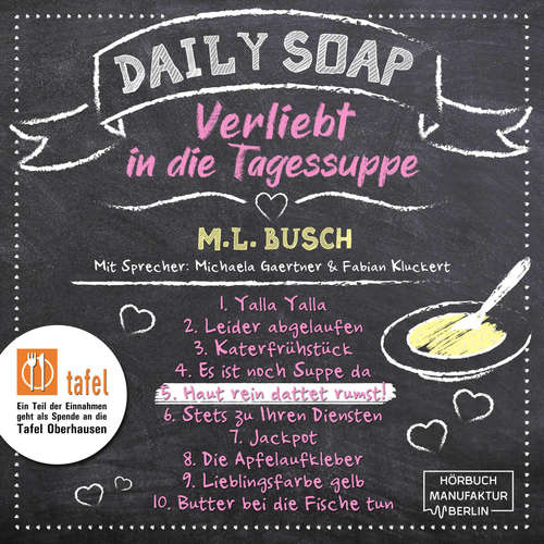 Hoerbuch Haut rein dattet rumst! - Daily Soap - Verliebt in die Tagessuppe - Freitag, Band 5 - M. L. Busch - Michaela Gaertner