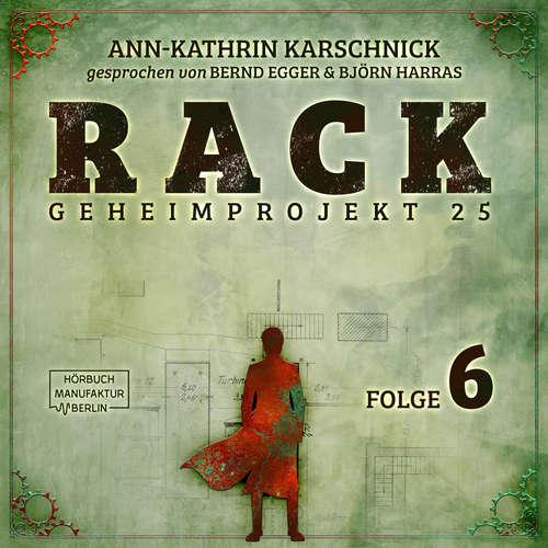 Hoerbuch Rack - Geheimprojekt 25, Folge 6 - Ann-Kathrin Karschnick - Bernd Egger
