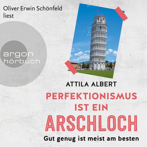 Hoerbuch Perfektionismus ist ein Arschloch - Gut genug ist meist am besten - Attila Albert - Oliver Erwin Schönfeld