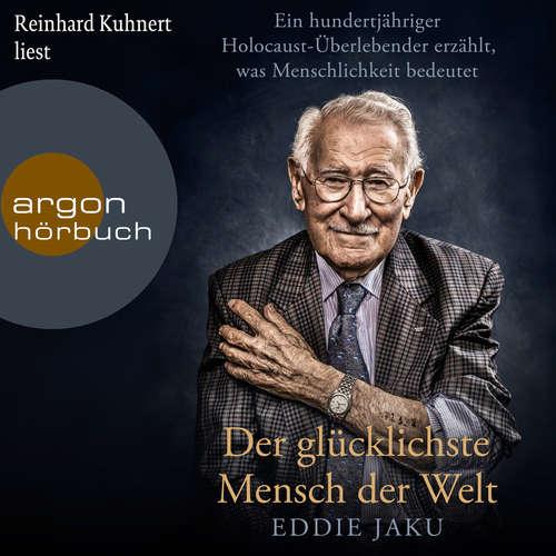 Hoerbuch Der glücklichste Mensch der Welt - Ein hundertjähriger Holocaust-Überlebender erzählt, warum Liebe und Hoffnung stärker sind als der Hass - Eddie Jaku - Reinhard Kuhnert