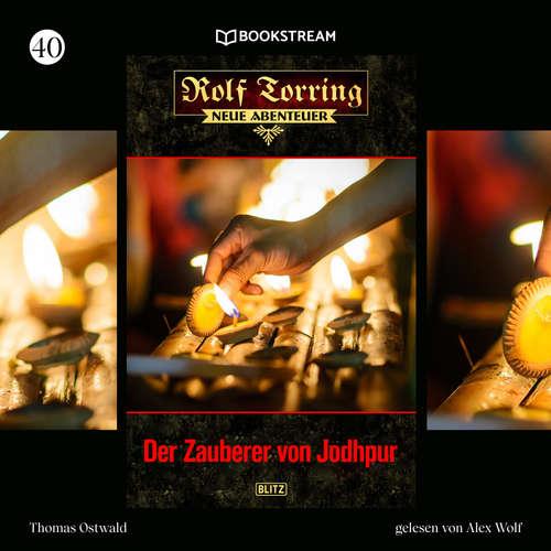 Hoerbuch Der Zauberer von Jodhpur - Rolf Torring - Neue Abenteuer, Folge 40 - Thomas Ostwald - Alex Wolf