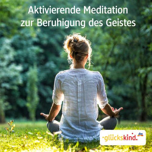 Hoerbuch Aktivierende Meditation zur Beruhigung des Geistes - Bettina Breunig - Bettina Breunig