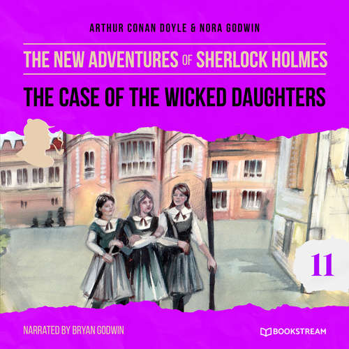 Audiobook The Case of the Wicked Daughters - The New Adventures of Sherlock Holmes, Episode 11 - Sir Arthur Conan Doyle - Bryan Godwin