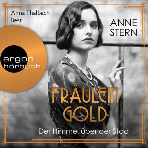 Hoerbuch Fräulein Gold: Der Himmel über der Stadt - Die Hebamme von Berlin, Band 3 - Anne Stern - Anna Thalbach