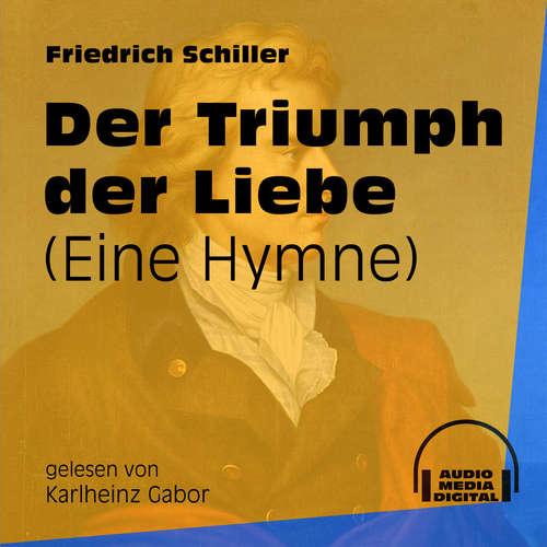 Hoerbuch Der Triumph der Liebe - Eine Hymne - Friedrich Schiller - Karlheinz Gabor