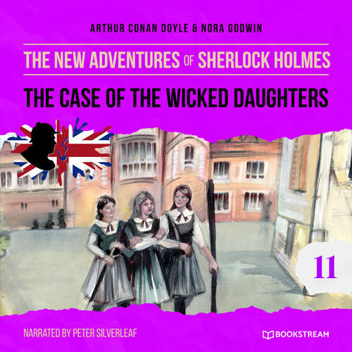 Audiobook The Case of the Wicked Daughters - The New Adventures of Sherlock Holmes, Episode 11 - Sir Arthur Conan Doyle - Peter Silverleaf