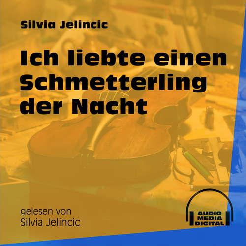 Hoerbuch Ich liebte einen Schmetterling der Nacht - Silvia Jelincic - Silvia Jelincic