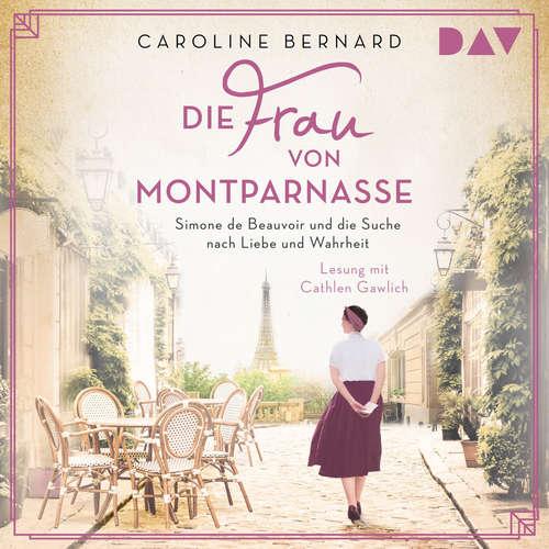 Hoerbuch Die Frau von Montparnasse. Simone de Beauvoir und die Suche nach Liebe und Wahrheit - Caroline Bernard - Cathlen Gawlich