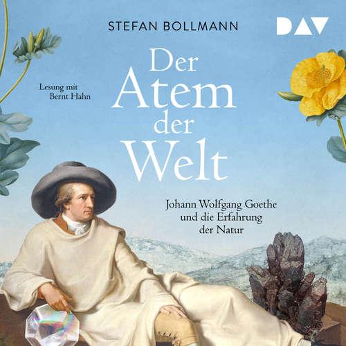 Hoerbuch Der Atem der Welt. Johann Wolfgang Goethe und die Erfahrung der Natur - Stefan Bollmann - Bernt Hahn