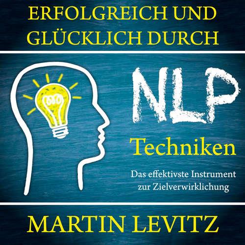 Hoerbuch Erfolgreich und glücklich durch NLP-Techniken - Das effektivste Instrument zur Zielverwirklichung - Martin Levitz - Finn Klingbeil