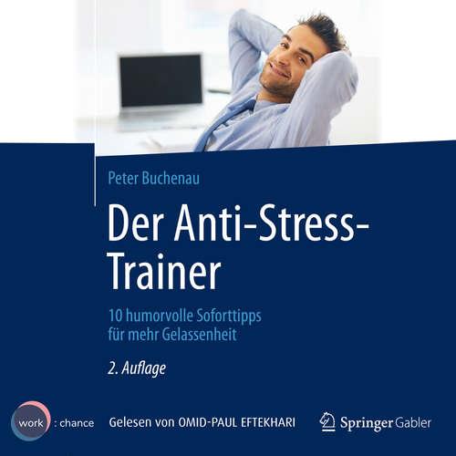 Hoerbuch Der Anti-Stress-Trainer - 10 humorvolle Soforttipps für mehr Gelassenheit - Peter Buchenau - Omid-Paul Eftekhari