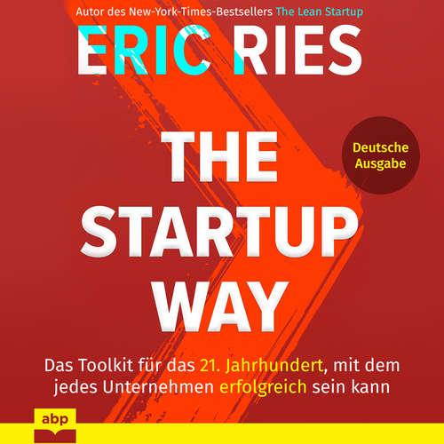 Hoerbuch The Startup Way - Das Toolkit für das 21. Jahrhundert, mit dem jedes Unternehmen erfolgreich sein kann - Eric Ries - Olaf Renoldi