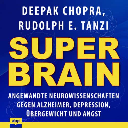 Hoerbuch Super-Brain - Angewandte Neurowissenschaften gegen Alzheimer, Depression, Übergewicht und Angst - Deepak Chopra - Jan Peter Richter