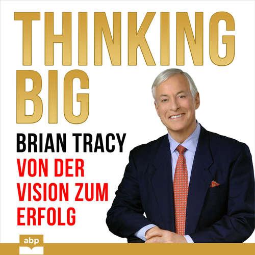 Hoerbuch Thinking Big - Von der Vision zum Erfolg - Brian Tracy - Uwe Daufenbach