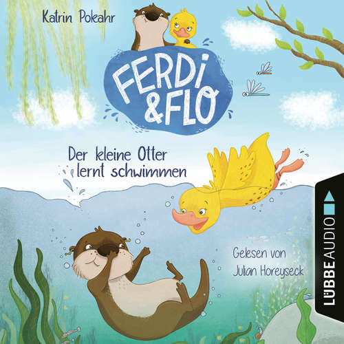 Hoerbuch Der kleine Otter lernt schwimmen - Ferdi & Flo, Teil 1 - Katrin Pokahr - Julian Horeyseck
