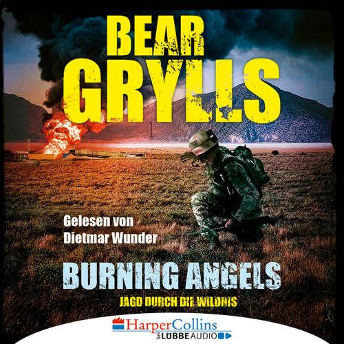 Hoerbuch Burning Angels - Jagd durch die Wildnis - Bear Grylls - Dietmar Wunder