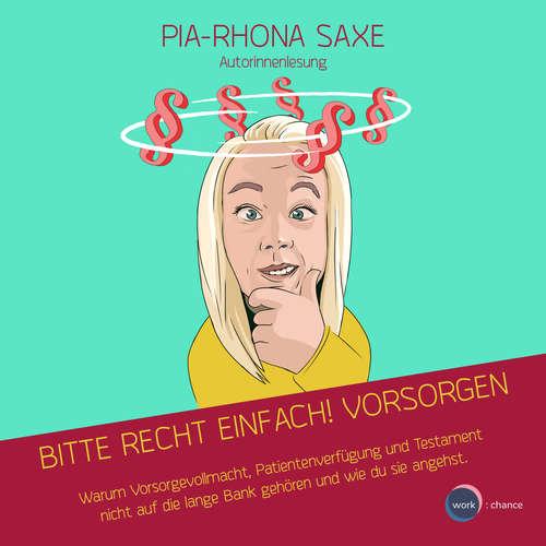 Hoerbuch Bitte Recht einfach! Vorsorgen - Warum Vorsorgevollmacht, Patientenverfügung und Testament nicht auf die lange Bank gehören und wie du sie angehst - Pia-Rhona Saxe - Pia-Rhona Saxe