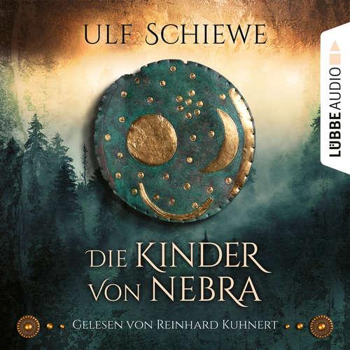 Hoerbuch Die Kinder von Nebra - Ulf Schiewe - Reinhard Kuhnert