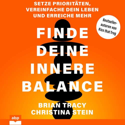 Hoerbuch Finde deine innere Balance - Setze Prioritäten, vereinfache dein Leben und erreiche mehr - Brain Tracy - Carsten Wilhelm