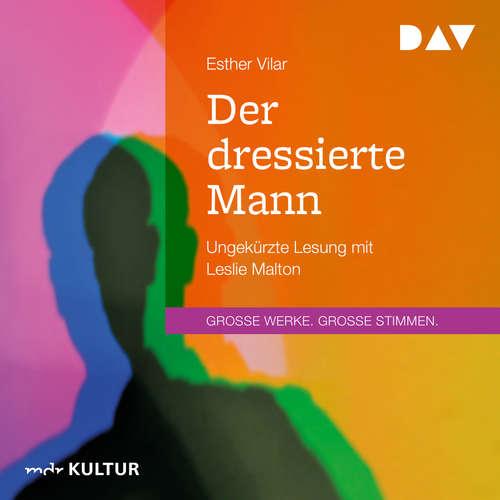 Hoerbuch Der dressierte Mann - Esther Vilar - Leslie Malton