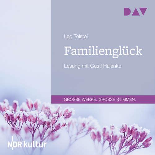 Hoerbuch Familienglück - Leo Tolstoi - Gustl Halenke