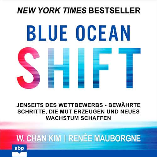 Hoerbuch Blue Ocean Shift - Jenseits des Wettbewerbs Bewährte Schritte die Mut erzeugen und neues Wachstum schaffen - W. Chan Kim - Uwe Daufenbach