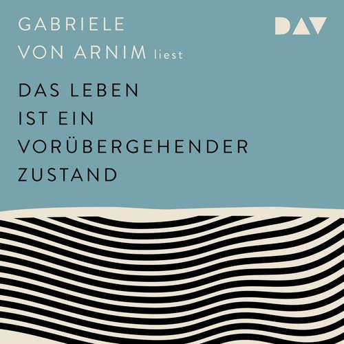Hoerbuch Das Leben ist ein vorübergehender Zustand - Gabriele von Armin - Gabriele von Arnim