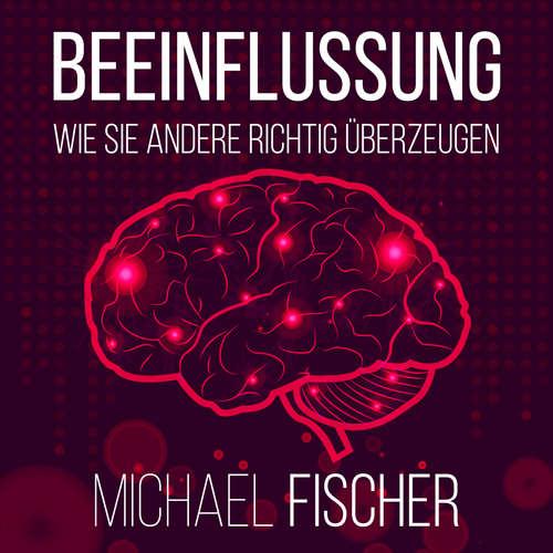 Hoerbuch Beeinflussung - Wie sie andere richtig überzeugen - Michael Fischer - Markus Meuter