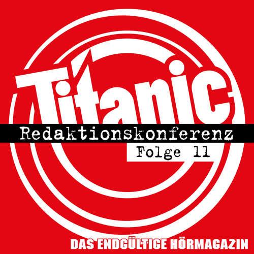 Hoerbuch TITANIC - Das endgültige Hörmagazin, Folge 11: Redaktionskonferenz - Moritz Hürtgen - Moritz Hürtgen