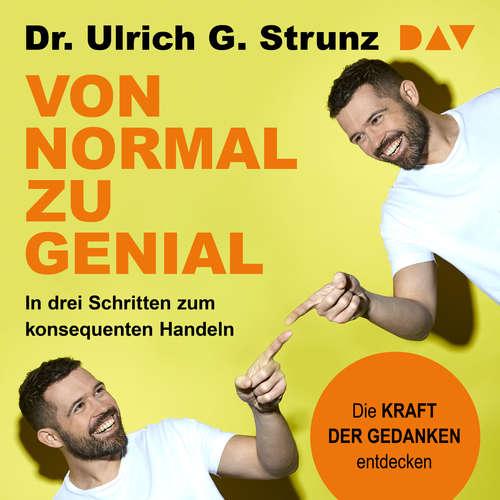 Hoerbuch Von normal zu genial - In drei Schritten zum konsequenten Handeln - Die Kraft der Gedanken entdecken - Ulrich G. Strunz - Ulrich G. Strunz