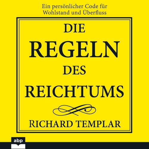 Hoerbuch Die Regeln des Reichtums - Ein persönlicher Code für Wohlstand und Überfluss - Richard Templar - Manfred Ludwig