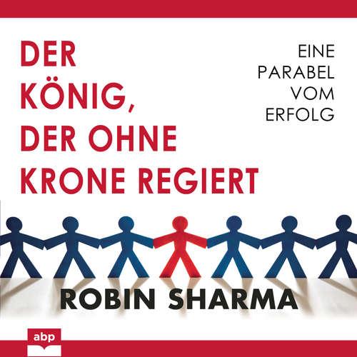 Hoerbuch Der König, der ohne Krone regiert - Eine Parabel vom Erfolg - Robin Sharma - Matthias Ernst Holzmann