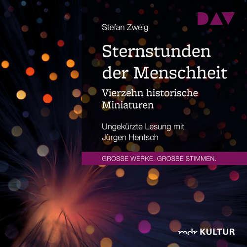 Hoerbuch Sternstunden der Menschheit. Vierzehn historische Miniaturen - Stefan Zweig - Jürgen Hentsch