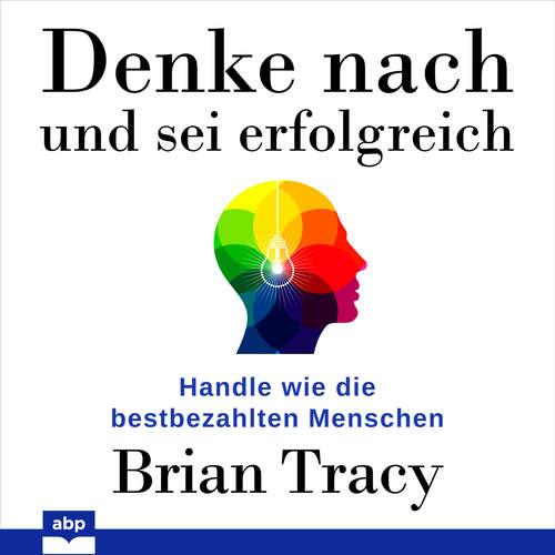 Hoerbuch Denke nach und sei erfolgreich - Handle wie die bestbezahlten Menschen - Brian Tracy - Uwe Daufenbach