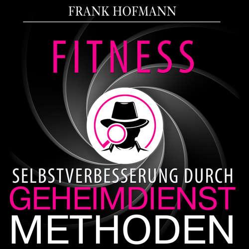 Hoerbuch Fitness - Selbstverbesserung durch Geheimdienstmethoden - Frank Hofmann - Markus Meuter