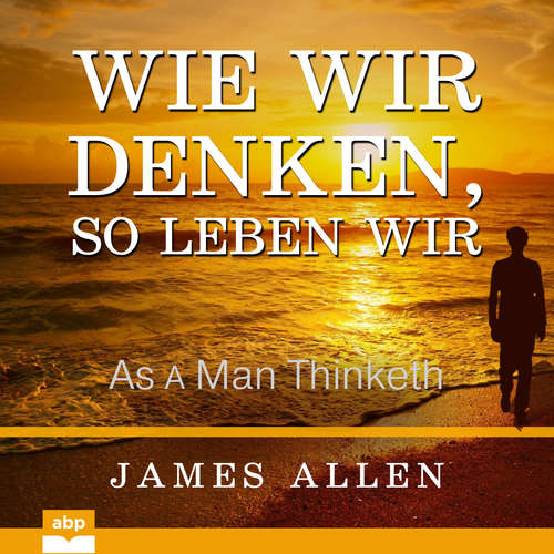 Hoerbuch Wie wir denken, so leben wir - As a Man Thinketh - James Allen - Uwe Daufenbach