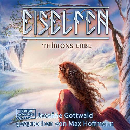 Hoerbuch Thírions Erbe - Eiselfen, Band 2 - Josefine Gottwald - Max Hoffmann