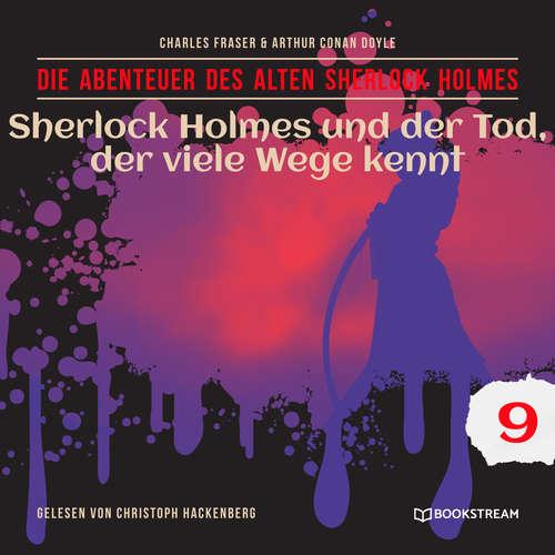 Hoerbuch Sherlock Holmes und der Tod, der viele Wege kennt - Die Abenteuer des alten Sherlock Holmes, Folge 9 - Sir Arthur Conan Doyle - Christoph Hackenberg
